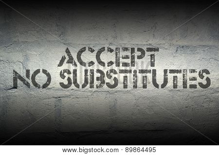 Accept No Substitutes