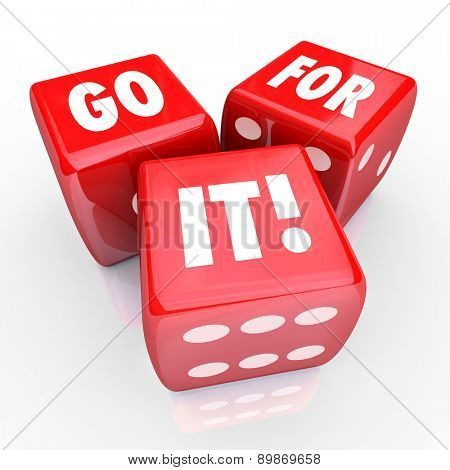 Go For It words on three red dice to illustrate taking a chance, playing the odds, gambling, making a risky move or having positive attitude to achieve a mission or goal