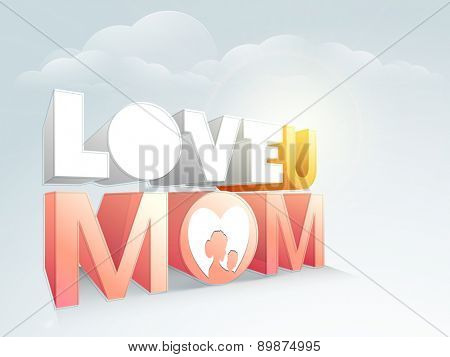 3D text Love You Mom with silhouette of mother and her child on cloudy sky background for Happy Mother's Day celebration.