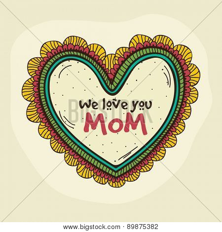 Happy Mother's Day celebration with text We Love You Mom in floral decorated colorful heart shape.