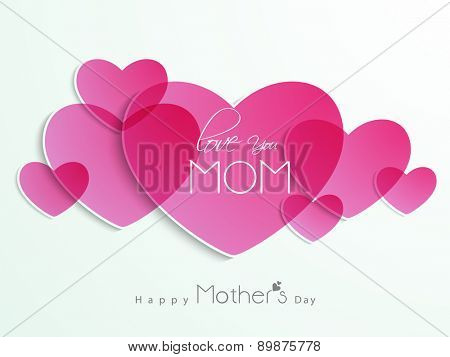 Beautiful pink hearts with text Love You Mom on white background for Happy Mother's Day celebration.