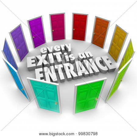 Every Exit is an Entrance words surrounded by doors leading to new opportunity and growth, turning a setback or bad event such as a firing or layoff into a positive chance to take a new path