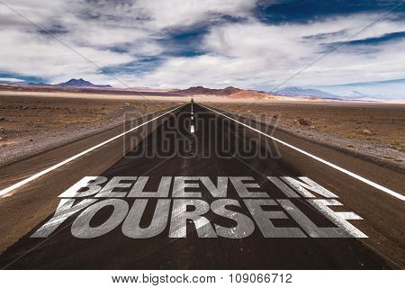 Believe in Yourself written on desert road
