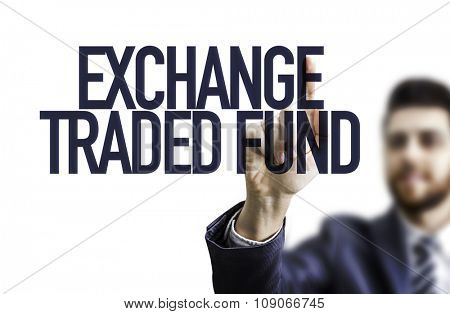 Business man pointing the text: Exchange Traded Fund