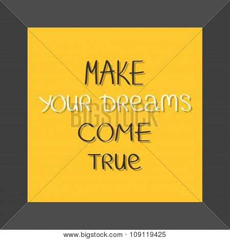 Make Your Dreams Come True. Quote Motivation Calligraphic Inspiration Phrase In Frame.  Lettering Gr