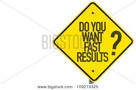 Do You Want Fast Results? sign isolated on white background