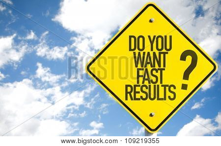Do You Want Fast Results? sign with sky background