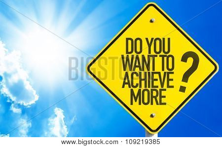 Do You Want to Achieve More? sign with sky background