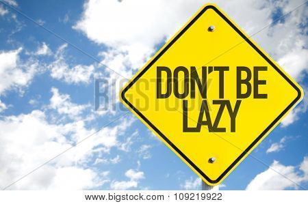 Don't Be Lazy sign with sky background