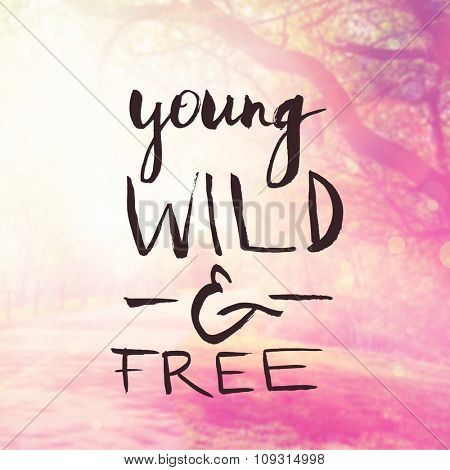 Inspirational Typographic Quote - Young wild and free