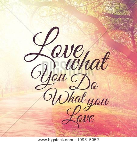 Inspirational Typographic Quote - Love what you do...do what you love