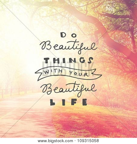 Inspirational Typographic Quote - Do beautiful things with your beautiful life