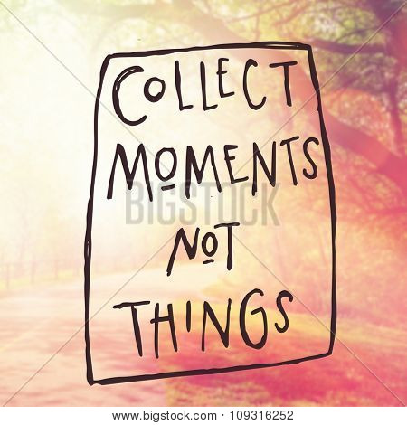Inspirational Typographic Quote - Collect moments not things
