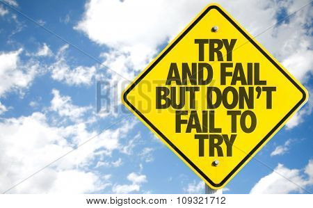 Try and Fail But Don't Fail to Try sign with sky background