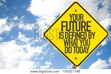 Your Future is Defined By What You Do Today sign with sky background