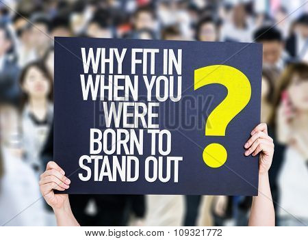 Why Fit In When You Were Born to Stand Out? placard with crowd of people on background