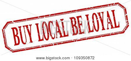 Buy Local Be Loyal Square Red Grunge Vintage Isolated Label