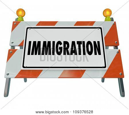 Immigration word on a road construction barricade sign to illustrate a refugee crisis or emergency