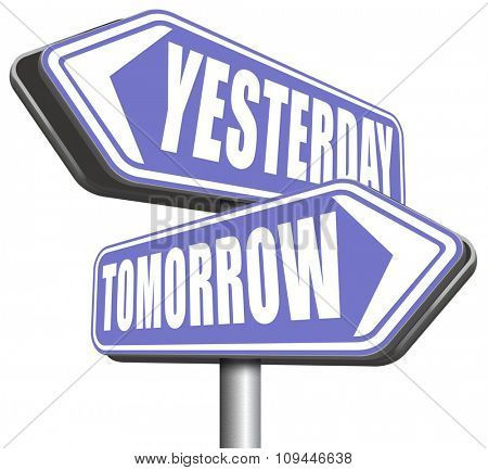 yesterday tomorrow live in the past or in the future time and date road sign