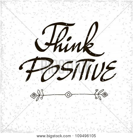 Conceptual Handwritten Phrase Think Positive. Handdrawn Lettering Design.  Vector Illustration.