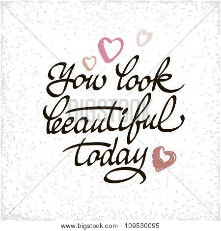 You Look Beautiful Today Lettering Handmade Vector Calligraphy. Simple Stylish Text Design Template