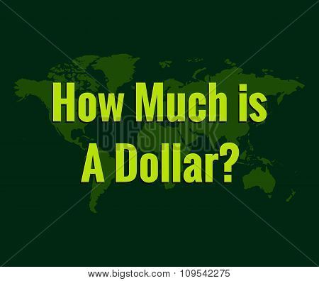 Yellow text How much a dollar cost on a green background map of the world. For the latest news about