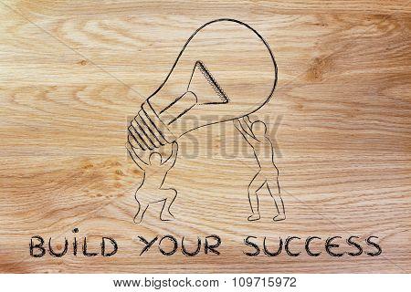 Men Lifting Up A Huge Idea Lightbulb, With Text Build Your Success