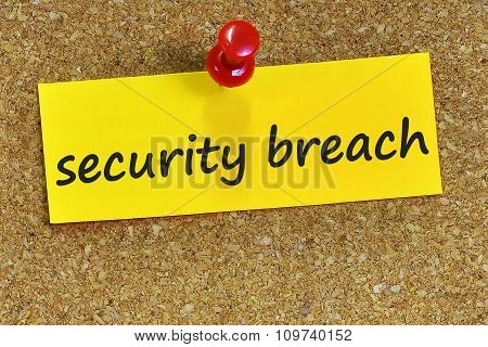 Security Breach Word On Yellow Notepaper With Cork Background