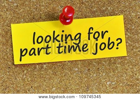 Looking For Part Time Job? Word On Yellow Notepaper With Cork Background