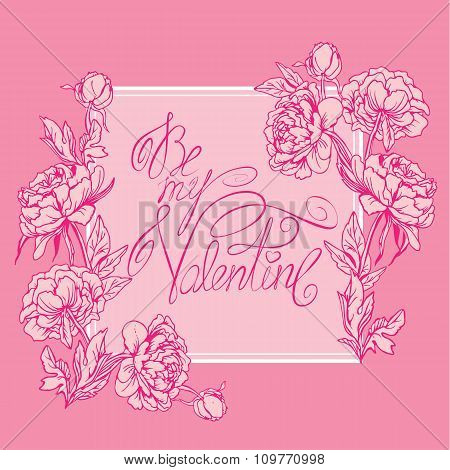 Holiday Card With Flowers, Frame, Calligraphic Handwritten Text Be My Valentine On Pink Background.
