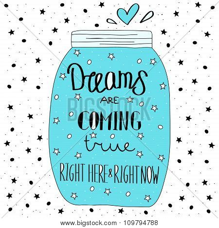 Dreams Are Coming True Right Here And Right Now. Hand Drawn Quote Lettering.