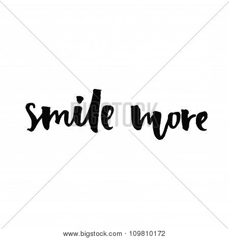 Smile more. Inspirational quote handwritten with black ink and brush, custom lettering for posters,