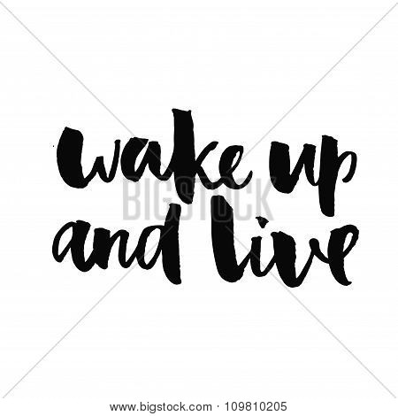 Wake up and live. Inspirational quote handwritten with black ink and brush, custom lettering for pos