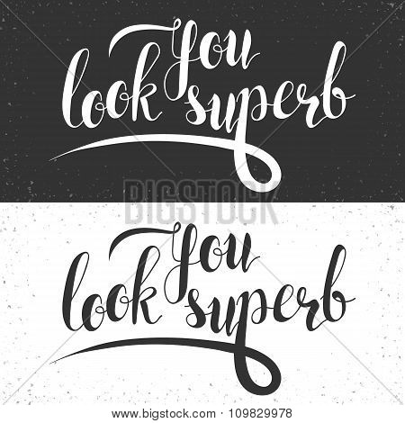 Phrase You look superb. Calligraphy Gift handmade. Lettering for printing