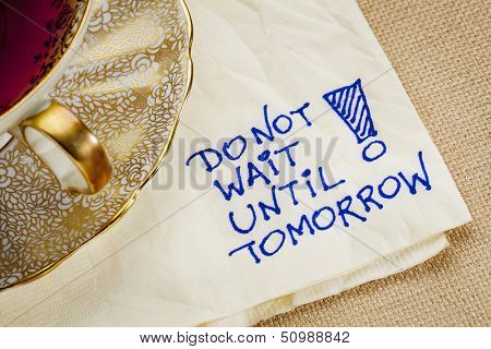 do not wait until tomorrow - motivational reminder - a napkin doodle with a cup of tea