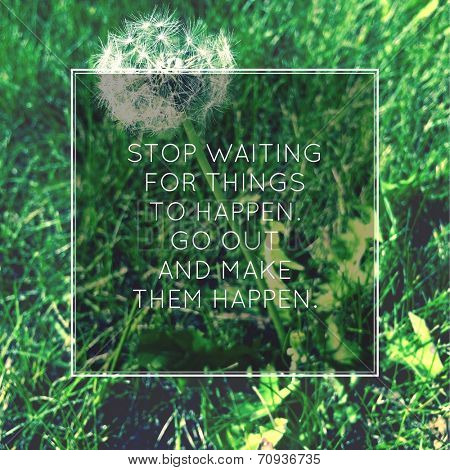 Inspirational Typographic Quote - Stop waiting for things to happen
