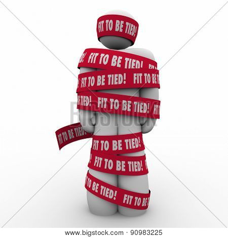 Fit to Be Tied words on red taped wrapped around a man to illustrate stress and frustration