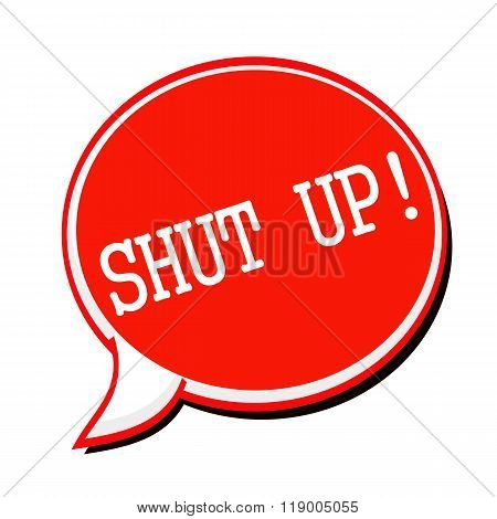 Shut Up White Stamp Text On Red Speech Bubble