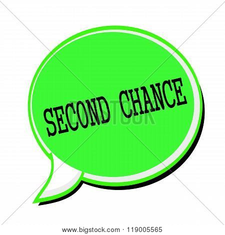 Second Chance Black Stamp Text On Green Speech Bubble