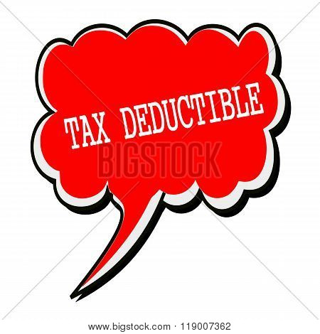 Tax Deductible White Stamp Text On Red Speech Bubble