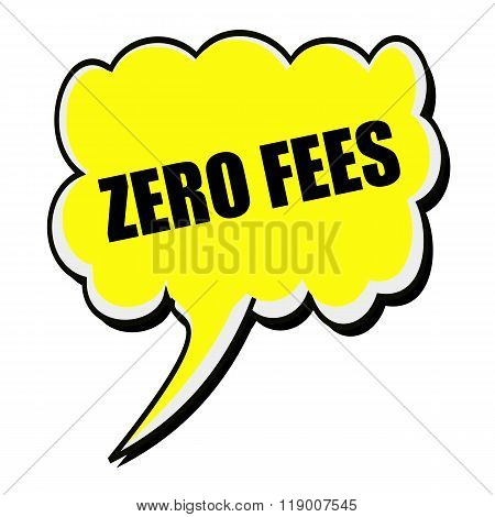 Zero Fees Black Stamp Text On Yellow Speech Bubble