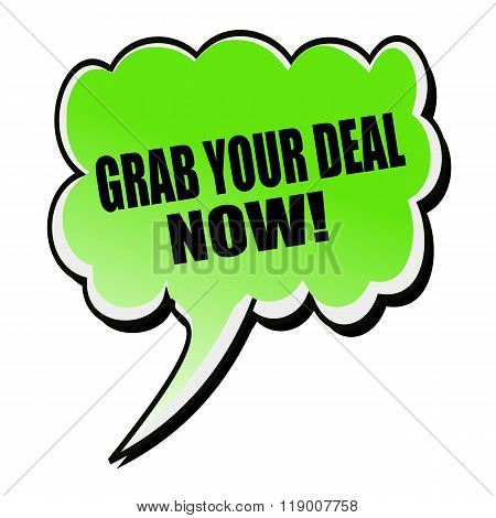 Grab Your Deal Now Black Stamp Text On Green Speech Bubble