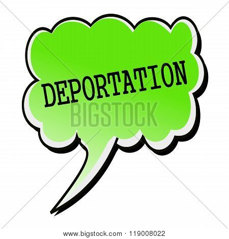 Deportation Black Stamp Text On Green Speech Bubble
