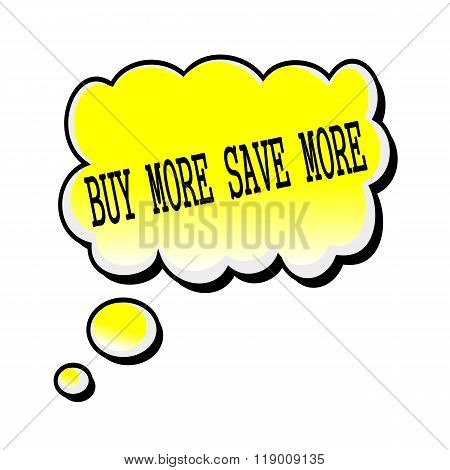 Buy More-save More Black Stamp Text On Yellow Speech Bubble