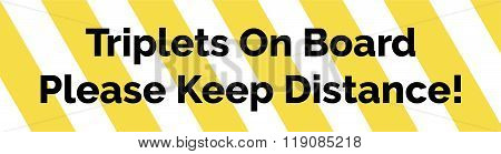 Yellow And White Striped Warning Bumper Sticker With Warning Text Triplets Keep Distance