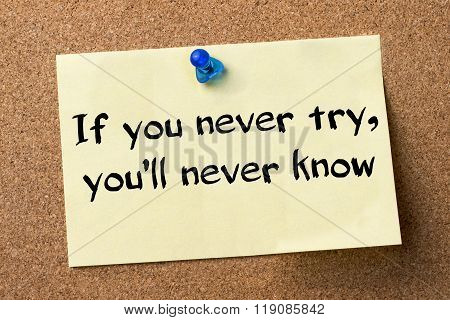 If You Never Try, You'll Never Know - Adhesive Label Pinned On Bulletin Board