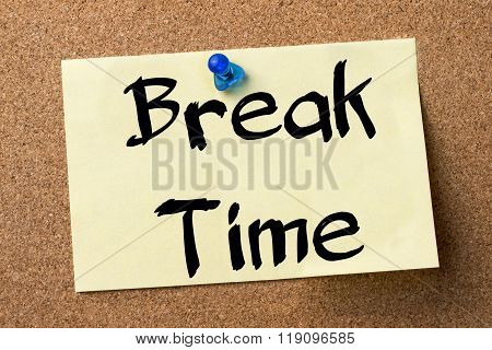 Break Time - Adhesive Label Pinned On Bulletin Board