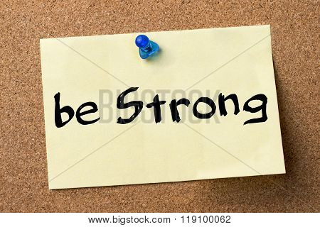 Be Strong - Adhesive Label Pinned On Bulletin Board