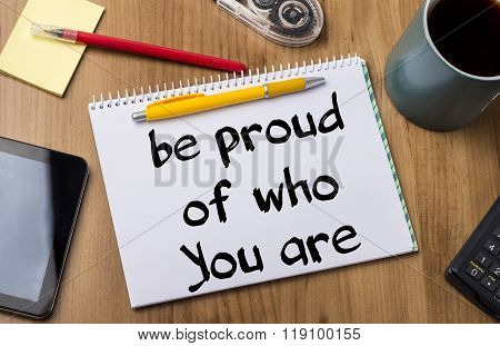 Be Proud Of Who You Are - Note Pad With Text