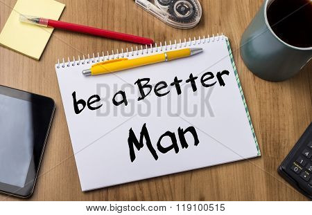Be A Better Man - Note Pad With Text